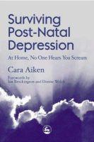 Aiken, Cara - Surviving Post-Natal Depression: At Home, No One Hears You Scream - 9781853028618 - V9781853028618