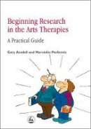 Ansdell, Gary - Beginning Research in the Arts Therapies: A Practical Guide - 9781853028854 - V9781853028854