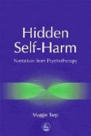 Turp, Maggie - Hidden Self-Harm: Narratives from Psychotherapy - 9781853029011 - V9781853029011