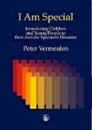 Vermeulen, Peter - I am Special: Introducing Children and Young People to their Autistic Spectrum Disorder - 9781853029165 - V9781853029165