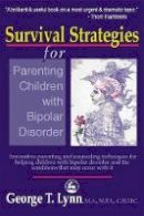 Lynn, George T. - Survival Strategies for Parenting Children with Bipolar Disorder: Innovative Parenting and Counseling Techniques for Helping Children with Bipolar Disorder and the Conditions that May Occur with It - 9781853029219 - V9781853029219