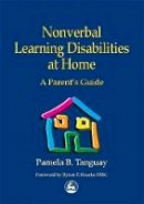 Pamela B. Tanguay - Nonverbal Learning Disabilities at Home: A Parent's Guide - 9781853029400 - V9781853029400