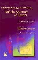 Lawson, Wendy - Understanding and Working with the Spectrum of Autism: An Insider's View - 9781853029714 - V9781853029714