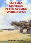 Smith, Graham - Suffolk Airfields in the Second World War (British Airfields in the Second World War) - 9781853063428 - V9781853063428