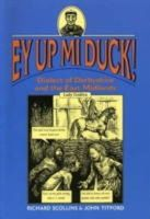 Scollins, Richard - Ey Up Mi Duck! Dialect of Derbyshire and the East Midlands - 9781853066580 - V9781853066580