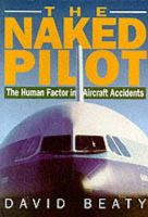 Beaty, David - Naked Pilot: The Human Factor in Aircraft Accidents - 9781853104824 - V9781853104824