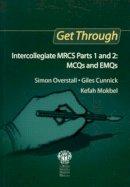 Overstall, Simon; Cunnick, Giles; Mokbel, K. M. - Get Through Intercollegiate MRCS Parts 1 and 2 - 9781853155956 - V9781853155956