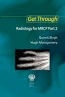 Singh, Gurmit; Montgomery, Hugh - Get Through Radiology for MRCP Part 2 - 9781853157011 - V9781853157011