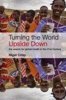 Crisp, Arthur; Crisp, Lord Nigel - Turning the World Upside Down - 9781853159336 - V9781853159336