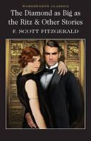 F.SCOTT FITZGERALD - The Diamond as Big as the Ritz and Other Stories (Wordsworth Classics) - 9781853262128 - V9781853262128