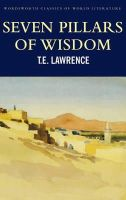 Lawrence, T.E. - Seven Pillars of Wisdom (Wordsworth Classics of World Literature) - 9781853264696 - V9781853264696