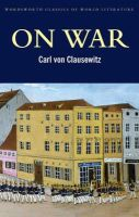 Clausewitz, Carl von - On War (Wordsworth Classics of World Literature) - 9781853264825 - KTJ0051271