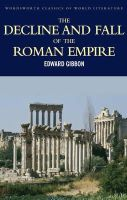 Edward Gibbon - Decline & Fall of the Roman Empire (Wordsworth Classics of World Literature) - 9781853264993 - V9781853264993
