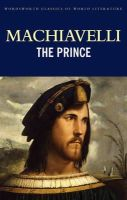 Niccolo Machiavelli - The Prince (Wordsworth Classics of World Literature) - 9781853267758 - 9781853267758