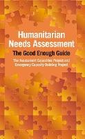 ACAPS - Humanitarian Needs Assessment: The Good Enough Guide - 9781853398636 - V9781853398636