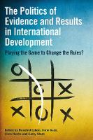 Eyben, Rosalind, Guijt, Irene, Roche, Chris, Shutt, Cathy - The Politics of Results and Evidence in International Development: Playing the Game to Change the Rules? - 9781853398865 - V9781853398865