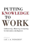 - Putting Knowledge to Work: Collaborating, influencing and learning for international development - 9781853399589 - V9781853399589