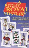 Dicks, Terrance - A Right Royal History: A Thousand Years of Mixed-up Monarchs - 9781853403866 - KSG0009396