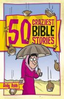 Robb, Andy - 50 Craziest Bible Stories - 9781853454905 - V9781853454905