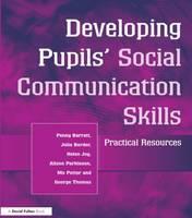 Barratt, Penny; Border, Julie; Joy, Helen; Parkinson, Alison; Potter, Mo; Thomas, George - Developing Pupils' Social Communication Skills - 9781853467288 - V9781853467288