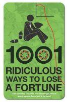 Wayne Williams, Darren Allan - 1001 Ridiculous Ways to Lose a Fortune - 9781853757426 - KTG0003663