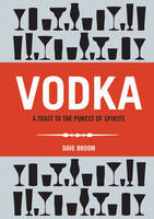Dave Broom - Vodka: A Toast to the Purest of Spirits - 9781853757860 - KCG0000854