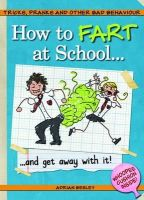 Adrian Besley - How to Fart at School . . .: And Get Away with It! - 9781853758720 - KTG0007689