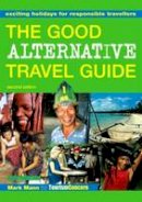 Mann, Mark, Ibrahim, Zainem - The Good Alternative Travel Guide: Exciting Holidays for Responsible Travellers - 9781853838378 - KEX0263817