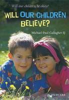 Gallagher, Michael Paul - Will Our Children Believe? (Will Our Children be Okay?) - 9781853903694 - 9781853903694