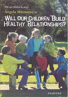 Macnamara, Angela - Will Our Children Build Healthy Relationships? (Will Our Children be Okay?) - 9781853903793 - 9781853903793