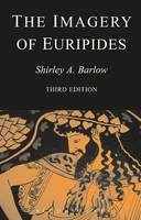 Barlow, Shirley A. - Imagery of Euripides 3/ e: A study in the dramatic use of pictorial language (Bristol Classical Paperbacks) - 9781853997105 - V9781853997105