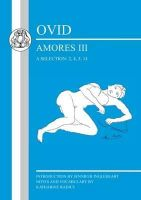 Ovid - Ovid: Amores III: A Selection: 2, 3, 5, 14 (Latin Texts) - 9781853997457 - V9781853997457