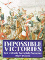 Perrett, Bryan - Impossible Victories: Ten Unlikely Battlefield Successes - 9781854094629 - KRF0030017