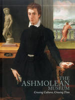 Wodehouse, Katherine - The Ashmolean Museum: Crossing Cultures, Crossing Time - 9781854442895 - V9781854442895