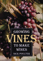 Nick Poulter, N. Poulter - Growing Vines to Make Wines - 9781854861818 - V9781854861818