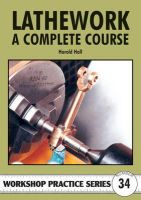 Harold Hall - Lathework: A Complete Course (Workshop Practice) - 9781854862303 - V9781854862303