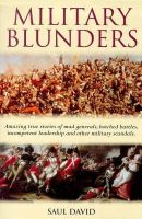 Saul David - Military Blunders the How and Why of Milit - 9781854879189 - V9781854879189