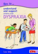 Addy, Lois - How to Understand and Support Children with Dyspraxia - 9781855033818 - V9781855033818