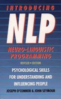 O'Connor, Joseph, Seymour, John - Introducing NLP: Psychological Skills for Understanding and Influencing People - 9781855383449 - V9781855383449