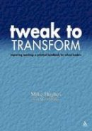 Hughes, Mike - Tweak to Transform: Improving Teaching--A Practical Handbook for School Leaders (Leadership for Learning) (Leadership for Learning (Network Educational Press)) - 9781855391406 - V9781855391406