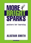 Smith, Alistair - More Bright Sparks: Posters for Learning (Accelerated Learning) - 9781855391482 - V9781855391482