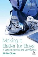 McClure, Ali - Making it Better for Boys in Schools, Families and Communities - 9781855394353 - V9781855394353