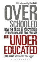 Abbott, John - Overschooled but Undereducated: How the crisis in education is jeopardizing our adolescents - 9781855396234 - V9781855396234