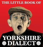 Kellett, Arnold - The Little Book of Yorkshire Dialect - 9781855682573 - V9781855682573