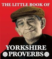 Lindup, Peter (Comp) - Little Book of Yorkshire Proverbs - 9781855682702 - V9781855682702