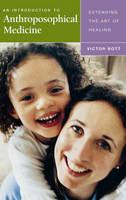 Bott, Victor - An Introduction to Anthroposophical Medicine - 9781855841772 - V9781855841772