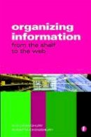 G. G. Chowdhury, Sudatta Chowdhury - Organizing Information: From the Shelf to the Web - 9781856045780 - V9781856045780