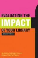 Streatfield, David; Markless, Sharon - Evaluating the Impact of Your Library - 9781856048125 - V9781856048125