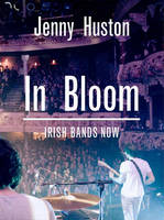 Jenny Huston - In Bloom: Irish Bands Now - 9781856079853 - 9781856079853