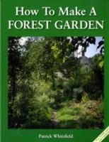 Whitefield, Patrick - How to Make a Forest Garden - 9781856230087 - V9781856230087